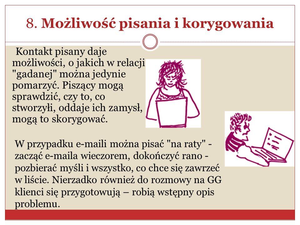 8. Możliwość pisania i korygowania Kontakt pisany daje możliwości, o jakich w relacji