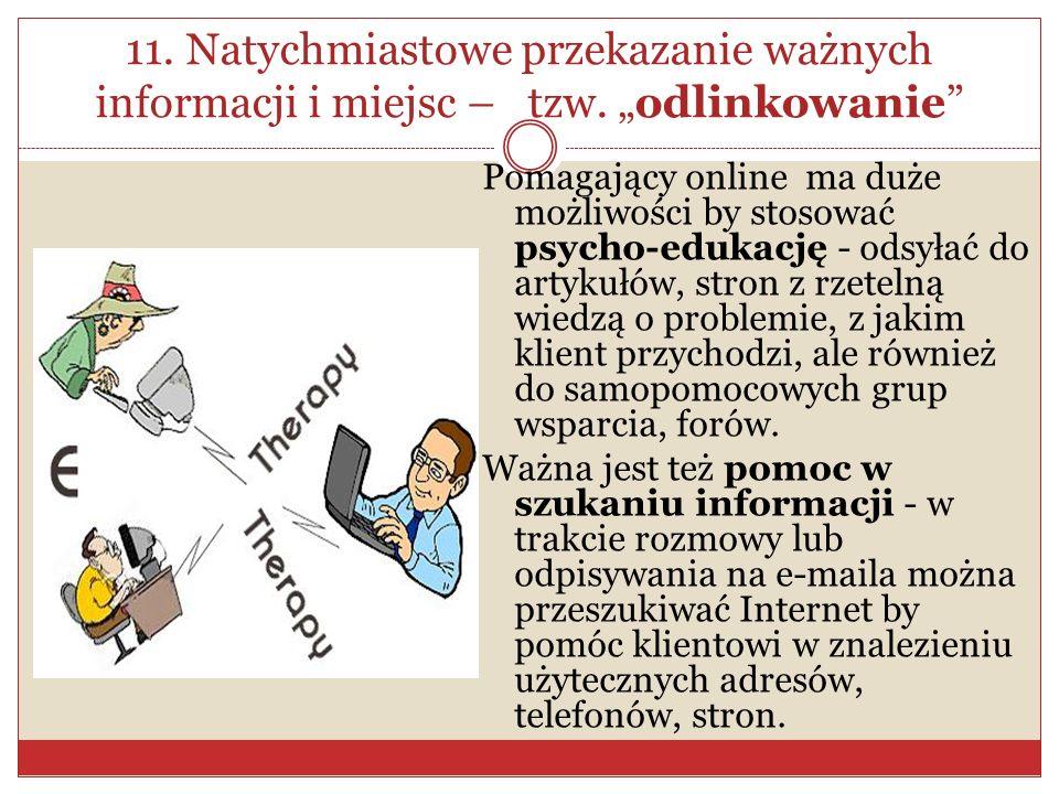 11. Natychmiastowe przekazanie ważnych informacji i miejsc – tzw. odlinkowanie Pomagający online ma duże możliwości by stosować psycho-edukację - odsy