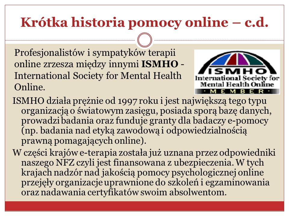 Krótka historia pomocy online – c.d. ISMHO działa prężnie od 1997 roku i jest największą tego typu organizacją o światowym zasięgu, posiada sporą bazę