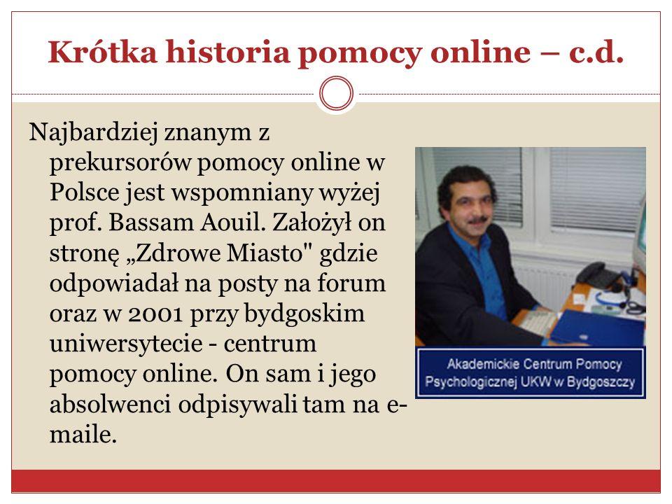 Krótka historia pomocy online – c.d. Najbardziej znanym z prekursorów pomocy online w Polsce jest wspomniany wyżej prof. Bassam Aouil. Założył on stro