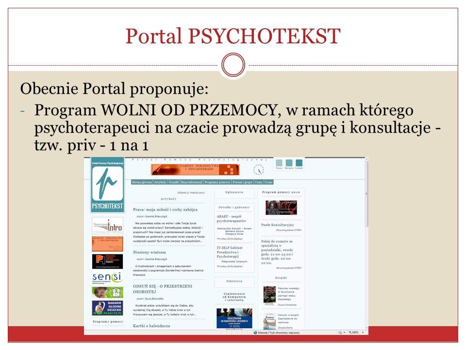 Portal PSYCHOTEKST Obecnie Portal proponuje: - Program WOLNI OD PRZEMOCY, w ramach którego psychoterapeuci na czacie prowadzą grupę i konsultacje - tz