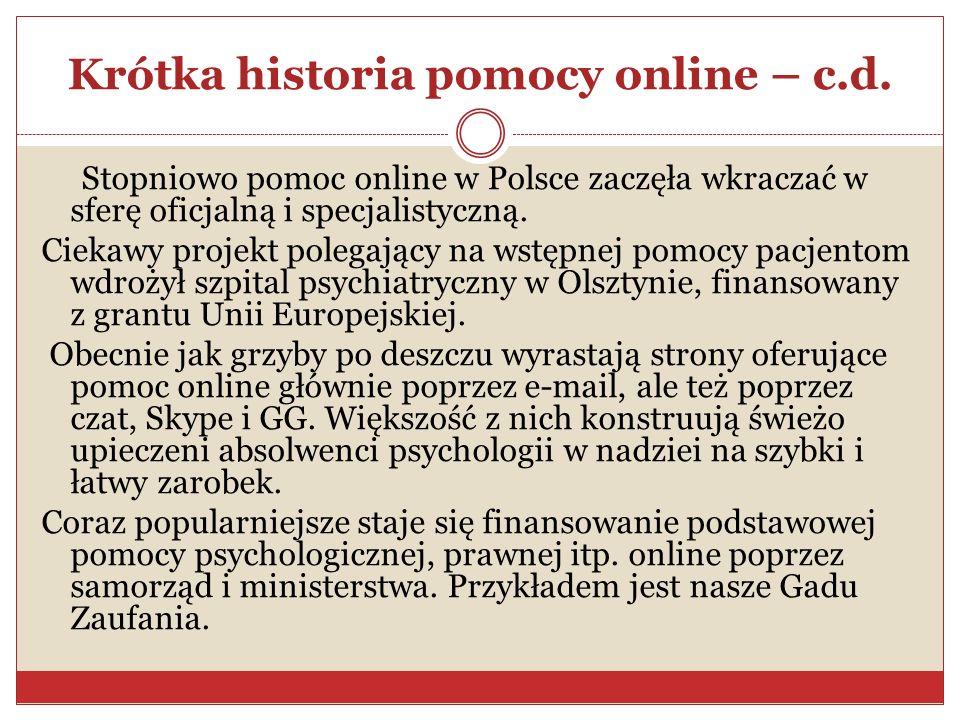 Krótka historia pomocy online – c.d. Stopniowo pomoc online w Polsce zaczęła wkraczać w sferę oficjalną i specjalistyczną. Ciekawy projekt polegający