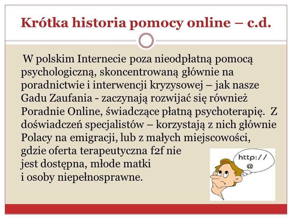 Krótka historia pomocy online – c.d. W polskim Internecie poza nieodpłatną pomocą psychologiczną, skoncentrowaną głównie na poradnictwie i interwencji
