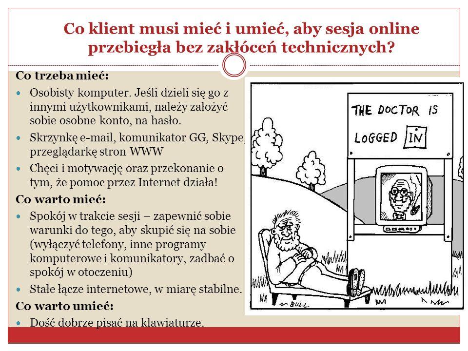 Co klient musi mieć i umieć, aby sesja online przebiegła bez zakłóceń technicznych? Co trzeba mieć: Osobisty komputer. Jeśli dzieli się go z innymi uż