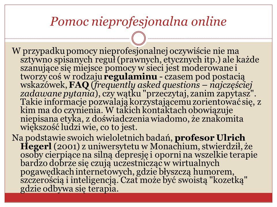 Pomoc nieprofesjonalna online W przypadku pomocy nieprofesjonalnej oczywiście nie ma sztywno spisanych reguł (prawnych, etycznych itp.) ale każde szan