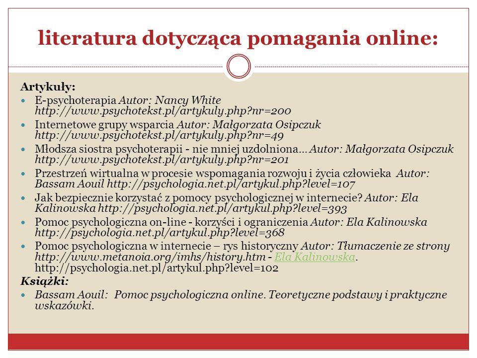 literatura dotycząca pomagania online: Artykuły: E-psychoterapia Autor: Nancy White http://www.psychotekst.pl/artykuly.php?nr=200 Internetowe grupy ws