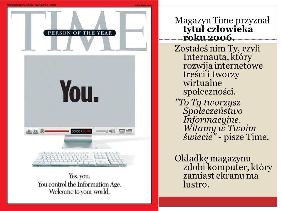 Magazyn Time przyznał tytuł człowieka roku 2006. Zostałeś nim Ty, czyli Internauta, który rozwija internetowe treści i tworzy wirtualne społeczności.