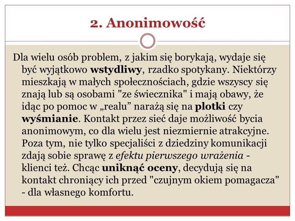 2. Anonimowość Dla wielu osób problem, z jakim się borykają, wydaje się być wyjątkowo wstydliwy, rzadko spotykany. Niektórzy mieszkają w małych społec