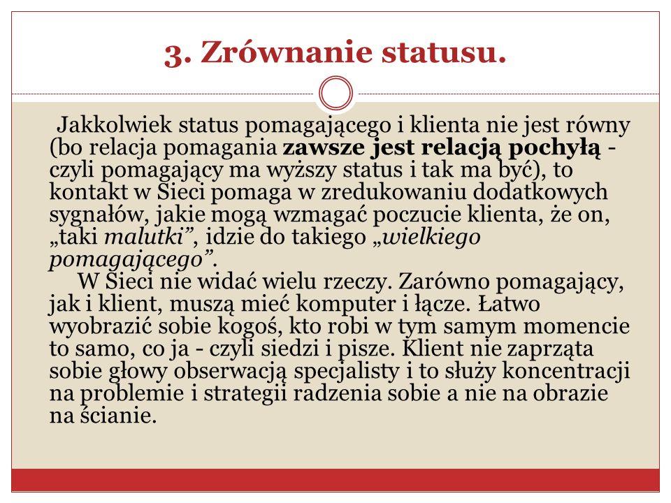 3. Zrównanie statusu. Jakkolwiek status pomagającego i klienta nie jest równy (bo relacja pomagania zawsze jest relacją pochyłą - czyli pomagający ma