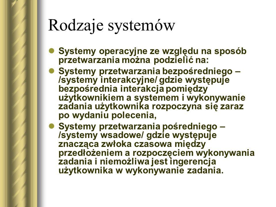 Rodzaje systemów Systemy operacyjne ze względu na sposób przetwarzania można podzielić na: Systemy przetwarzania bezpośredniego – /systemy interakcyjn