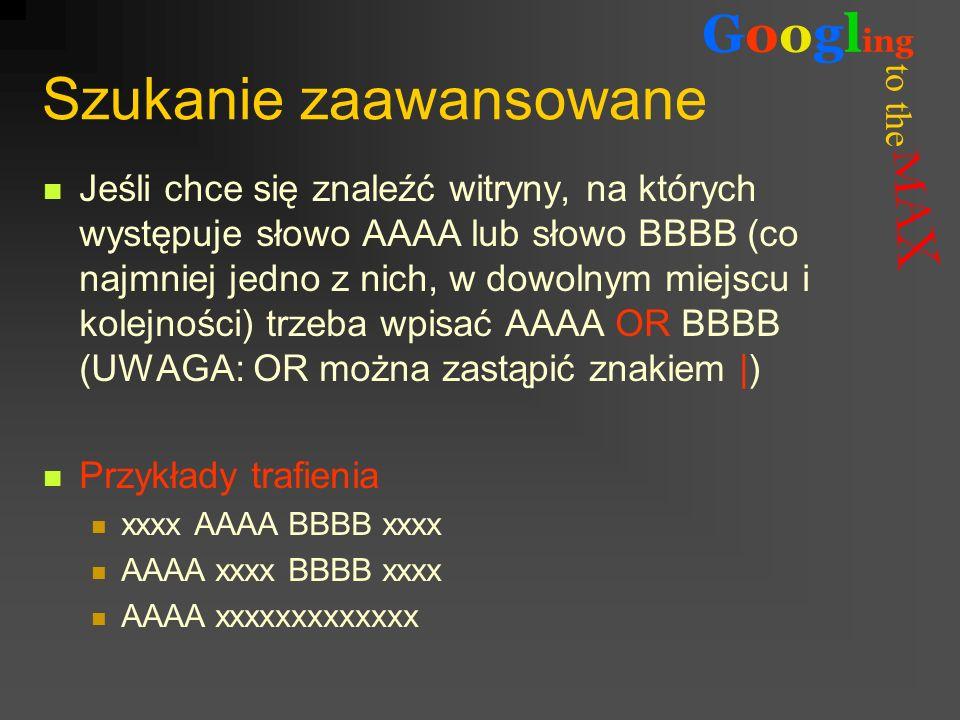 to the Googl ing Szukanie zaawansowane Jeśli chce się znaleźć witryny, na których występuje słowo AAAA lub słowo BBBB (co najmniej jedno z nich, w dow