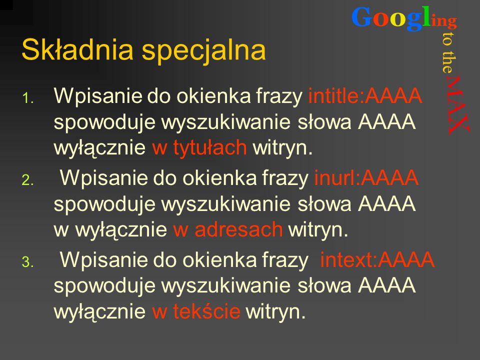 to the Googl ing Składnia specjalna 1. Wpisanie do okienka frazy intitle:AAAA spowoduje wyszukiwanie słowa AAAA wyłącznie w tytułach witryn. 2. Wpisan