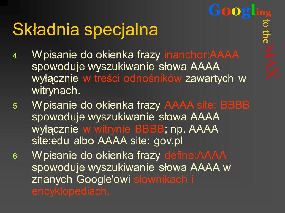 to the Googl ing Składnia specjalna 4. Wpisanie do okienka frazy inanchor:AAAA spowoduje wyszukiwanie słowa AAAA wyłącznie w treści odnośników zawarty