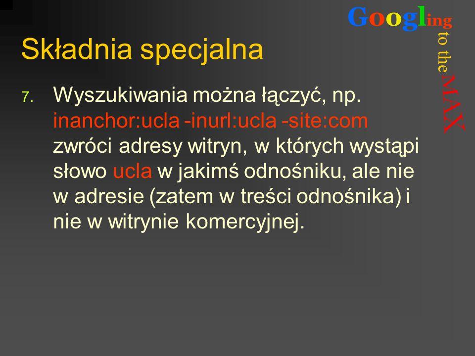 to the Googl ing Składnia specjalna 7. Wyszukiwania można łączyć, np. inanchor:ucla -inurl:ucla -site:com zwróci adresy witryn, w których wystąpi słow