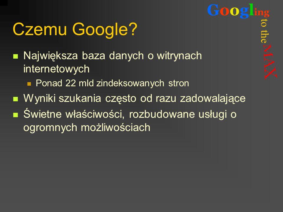 to the Googl ing Czemu Google? Największa baza danych o witrynach internetowych Ponad 22 mld zindeksowanych stron Wyniki szukania często od razu zadow