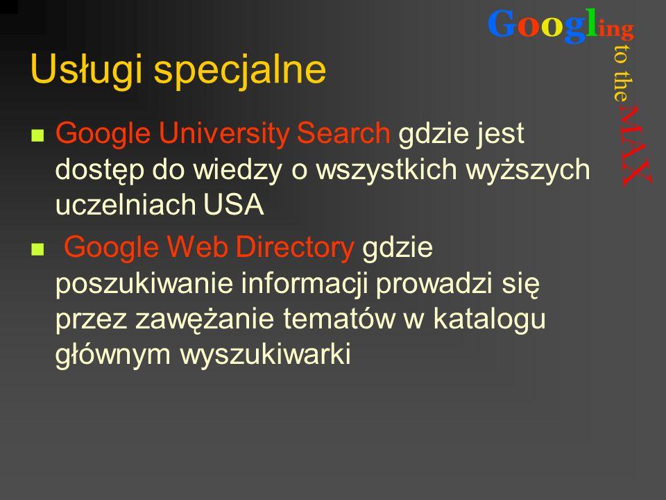to the Googl ing Usługi specjalne Google University Search gdzie jest dostęp do wiedzy o wszystkich wyższych uczelniach USA Google Web Directory gdzie