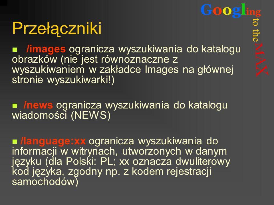 to the Googl ing Przełączniki /images ogranicza wyszukiwania do katalogu obrazków (nie jest równoznaczne z wyszukiwaniem w zakładce Images na głównej