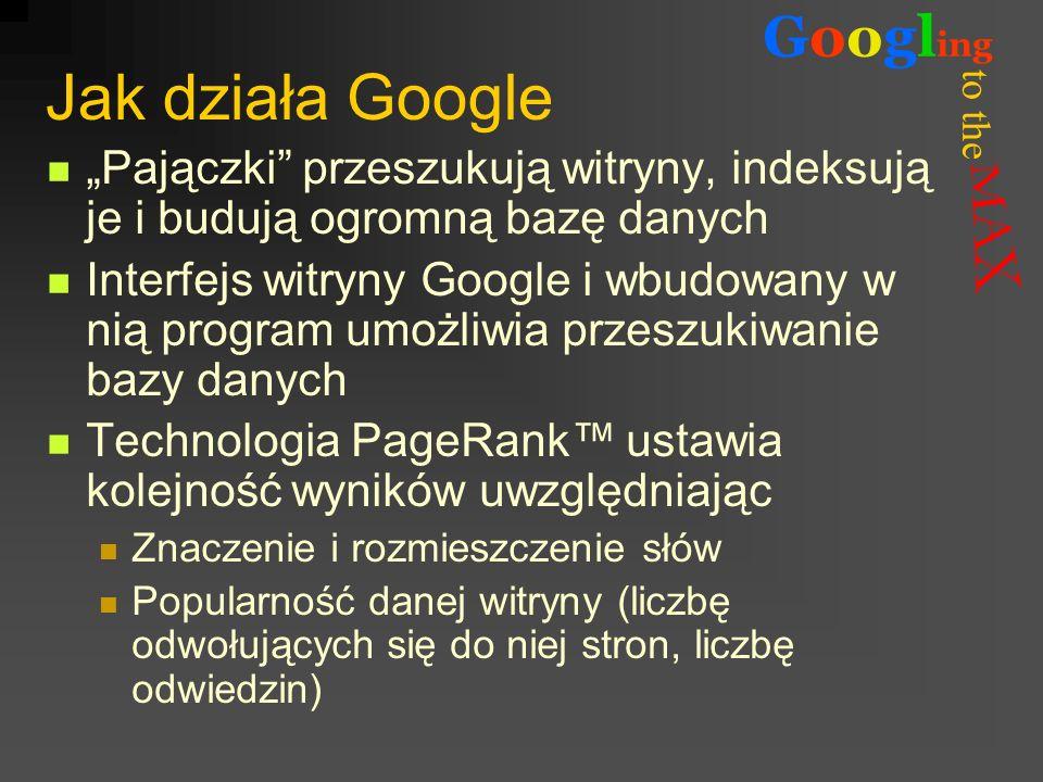 to the Googl ing Jak działa Google Pajączki przeszukują witryny, indeksują je i budują ogromną bazę danych Interfejs witryny Google i wbudowany w nią