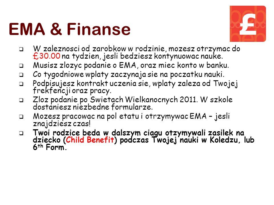 EMA & Finanse W zaleznosci od zarobkow w rodzinie, mozesz otrzymac do £30.00 na tydzien, jesli bedziesz kontynuowac nauke.