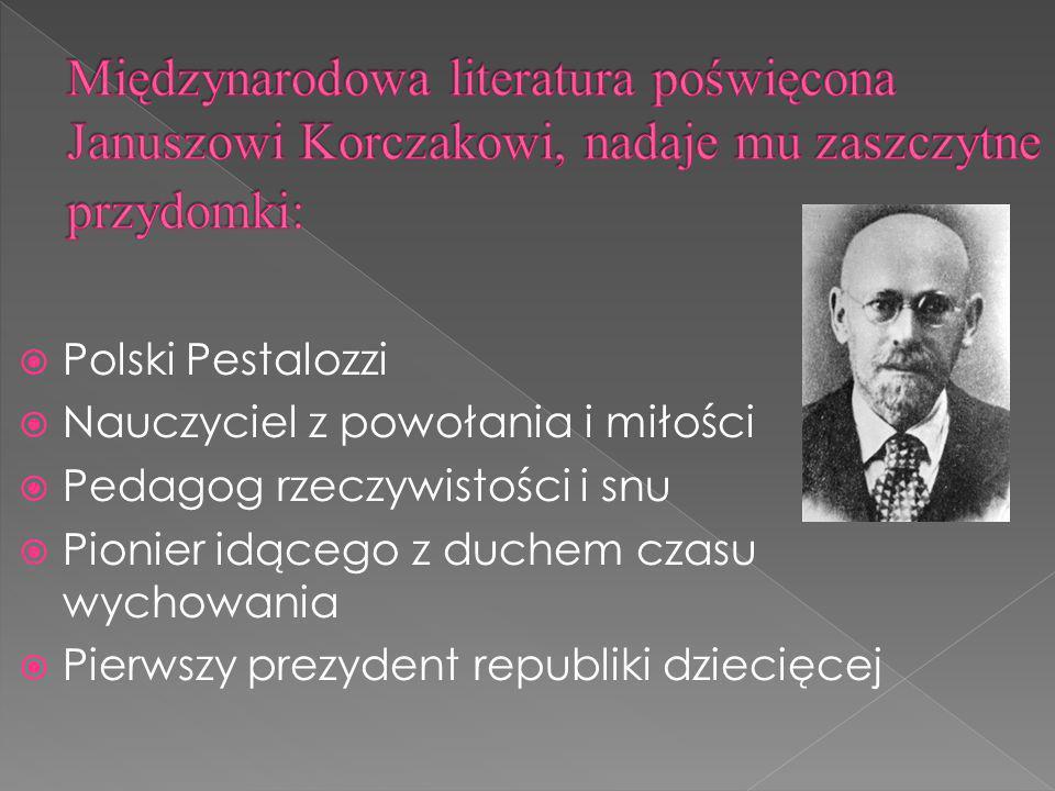 Polski Pestalozzi Nauczyciel z powołania i miłości Pedagog rzeczywistości i snu Pionier idącego z duchem czasu wychowania Pierwszy prezydent republiki