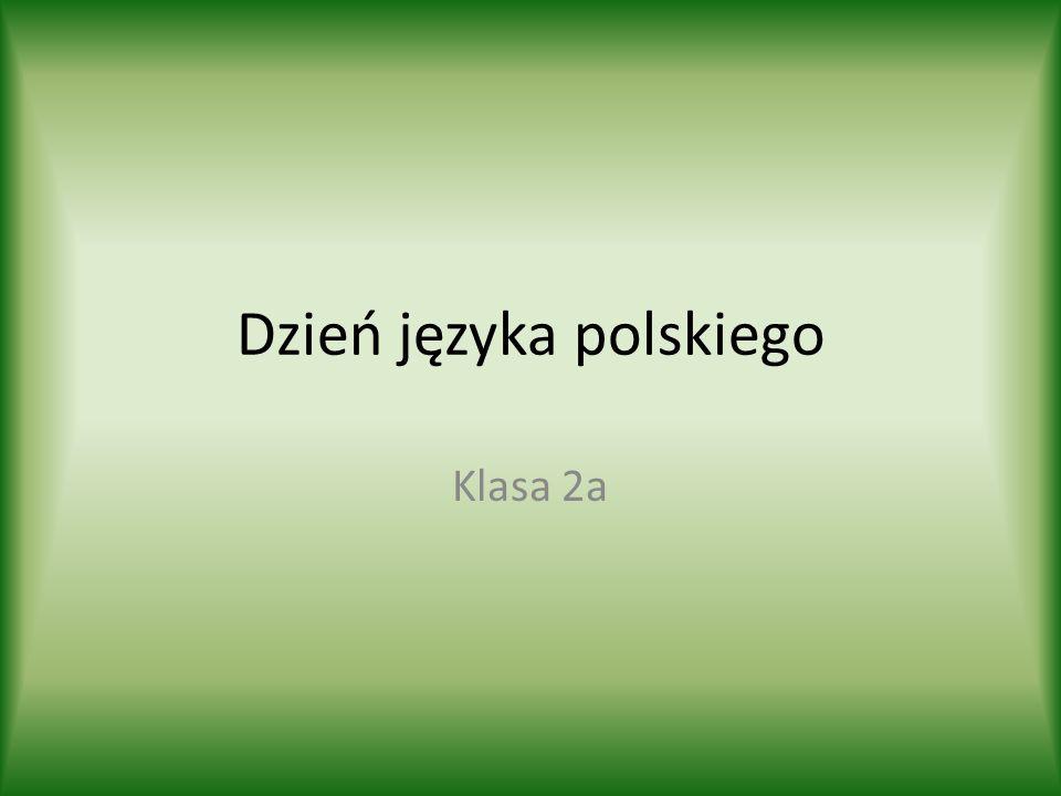 Dzień języka polskiego Klasa 2a