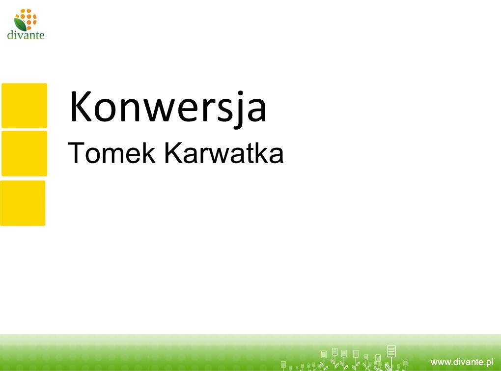 www.divante.pl Konwersja Tomek Karwatka