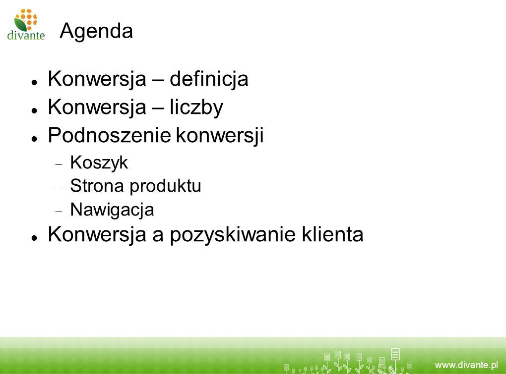 www.divante.pl Agenda Konwersja – definicja Konwersja – liczby Podnoszenie konwersji Koszyk Strona produktu Nawigacja Konwersja a pozyskiwanie klienta