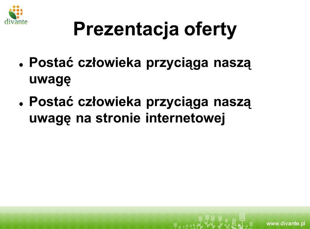 www.divante.pl Prezentacja oferty Postać człowieka przyciąga naszą uwagę Postać człowieka przyciąga naszą uwagę na stronie internetowej
