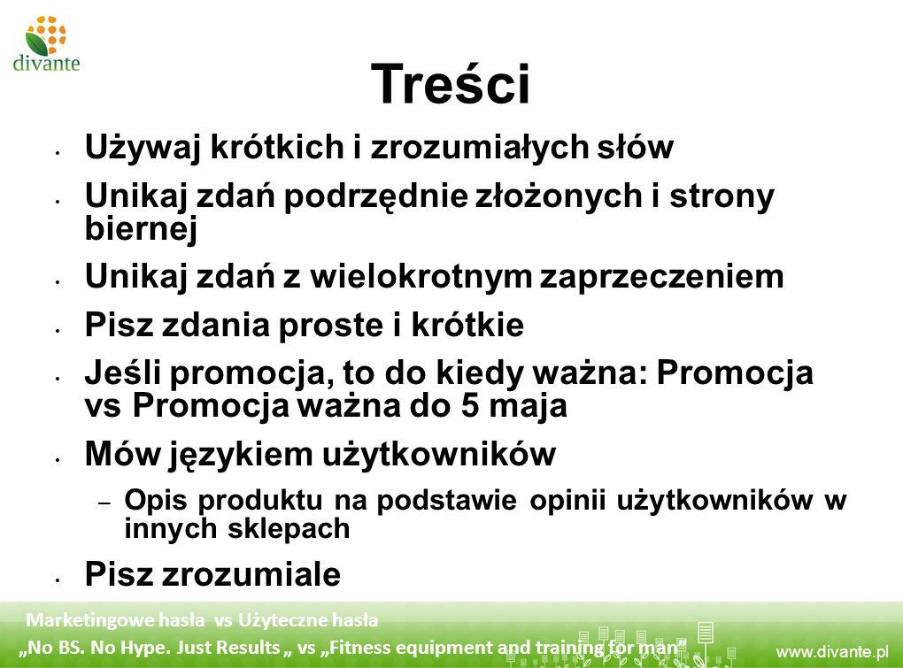 www.divante.pl Treści Używaj krótkich i zrozumiałych słów Unikaj zdań podrzędnie złożonych i strony biernej Unikaj zdań z wielokrotnym zaprzeczeniem P