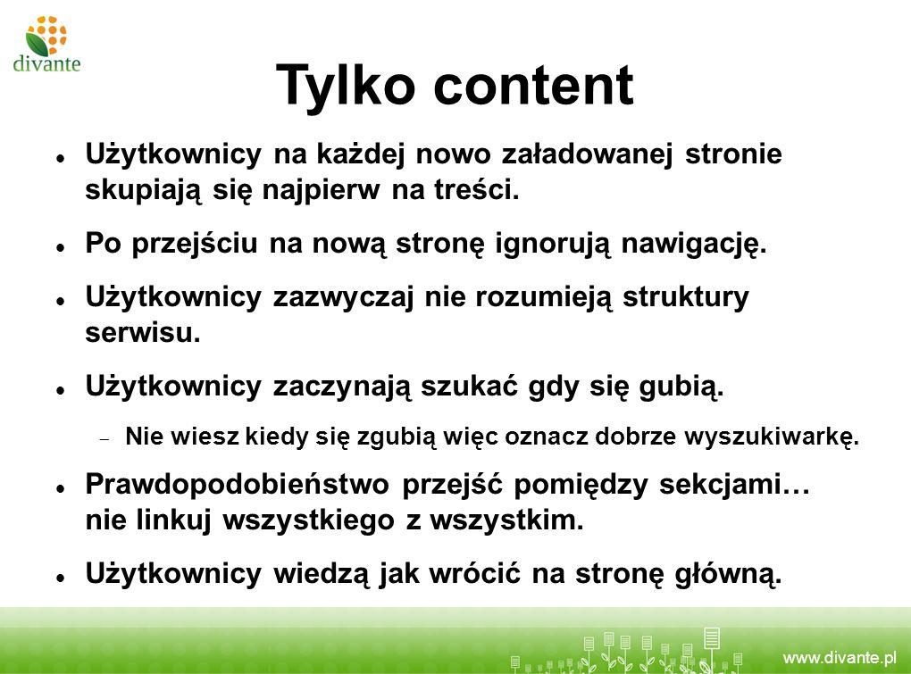 www.divante.pl Tylko content Użytkownicy na każdej nowo załadowanej stronie skupiają się najpierw na treści. Po przejściu na nową stronę ignorują nawi