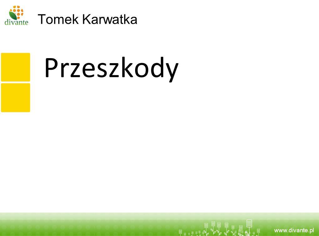 www.divante.pl Tomek Karwatka Przeszkody