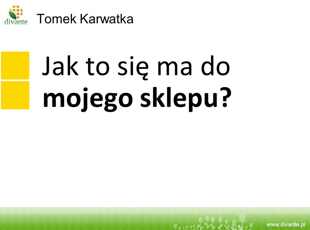 www.divante.pl Tomek Karwatka Jak to się ma do mojego sklepu?