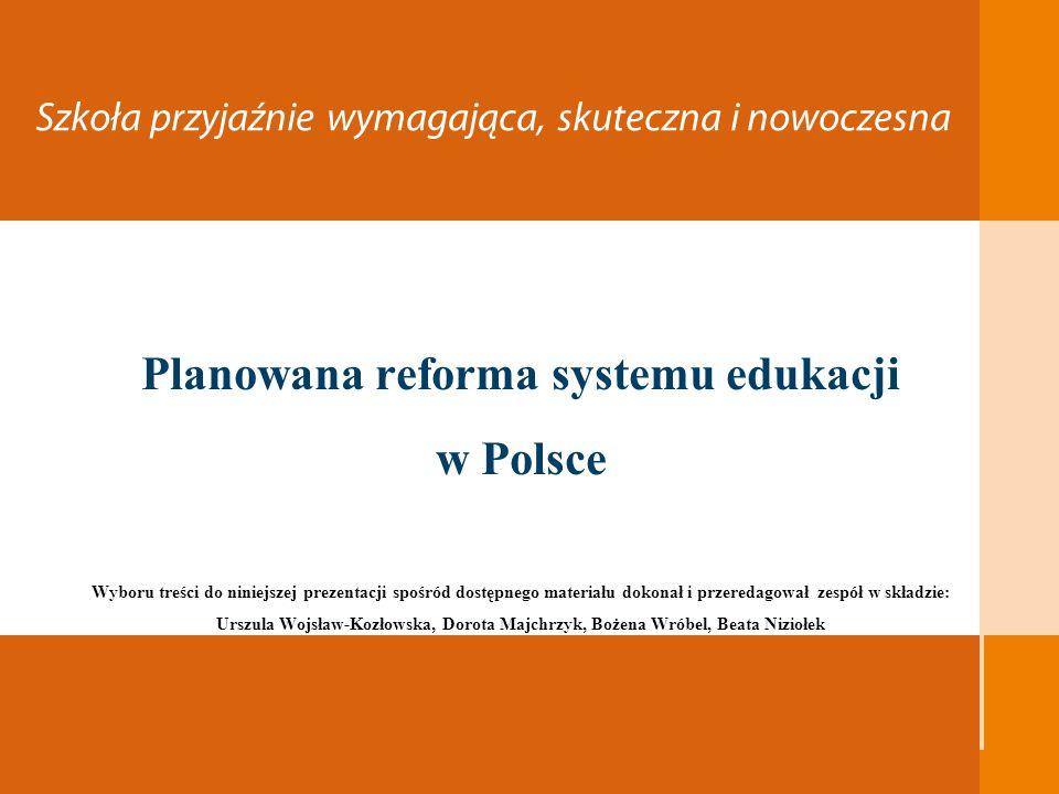 1 Szkoła przyjaźnie wymagająca, skuteczna i nowoczesna Planowana reforma systemu edukacji w Polsce Wyboru treści do niniejszej prezentacji spośród dos