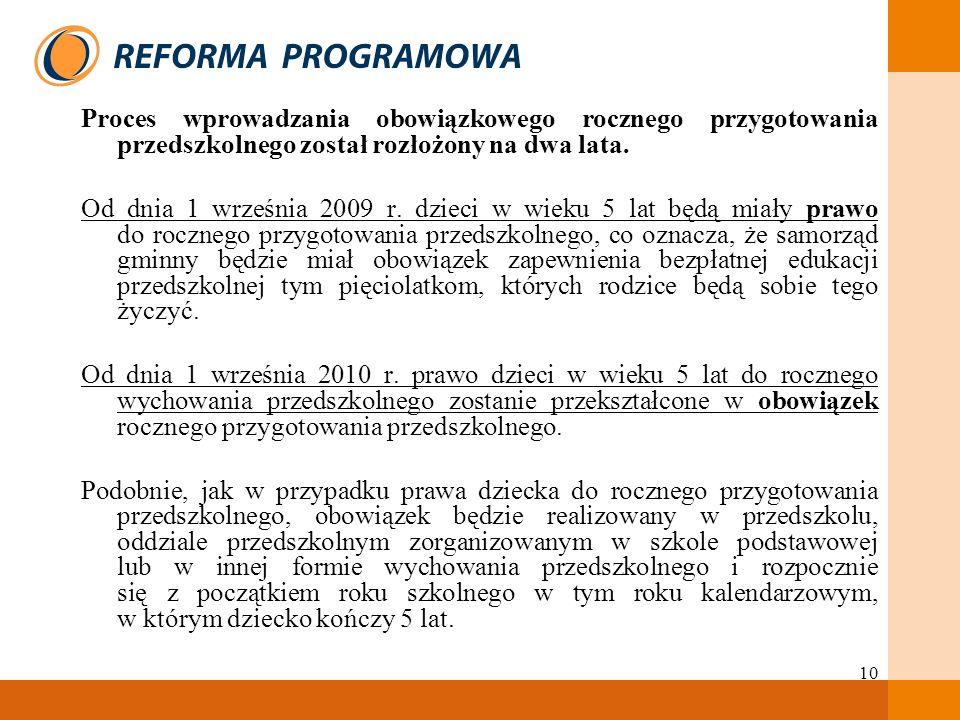 10 Proces wprowadzania obowiązkowego rocznego przygotowania przedszkolnego został rozłożony na dwa lata. Od dnia 1 września 2009 r. dzieci w wieku 5 l