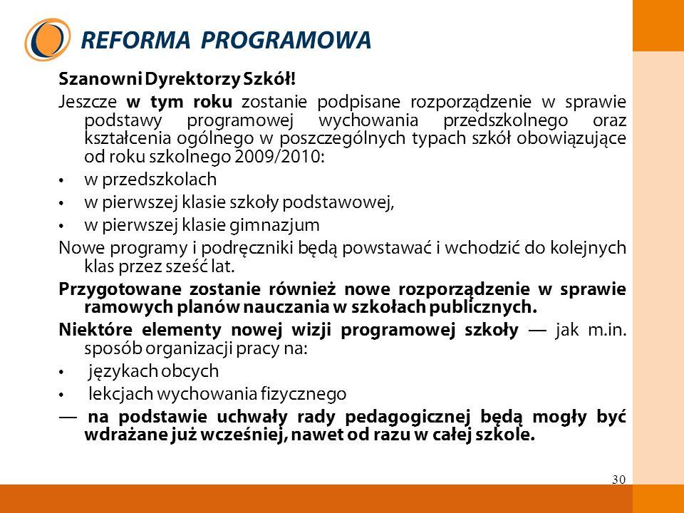 30 Szanowni Dyrektorzy Szkół! Jeszcze w tym roku zostanie podpisane rozporządzenie w sprawie podstawy programowej wychowania przedszkolnego oraz kszta