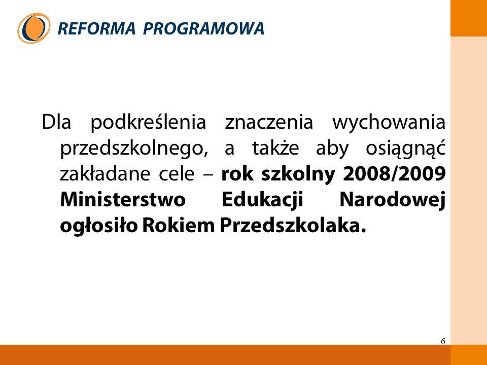 6 Dla podkreślenia znaczenia wychowania przedszkolnego, a także aby osiągnąć zakładane cele – rok szkolny 2008/2009 Ministerstwo Edukacji Narodowej og