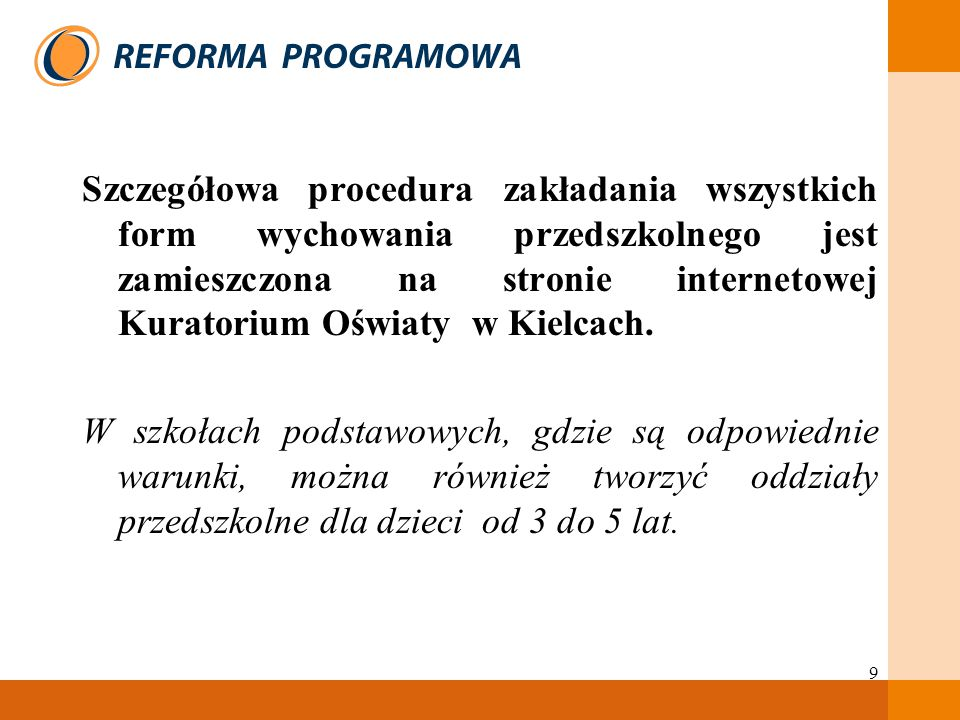 9 Szczegółowa procedura zakładania wszystkich form wychowania przedszkolnego jest zamieszczona na stronie internetowej Kuratorium Oświaty w Kielcach.