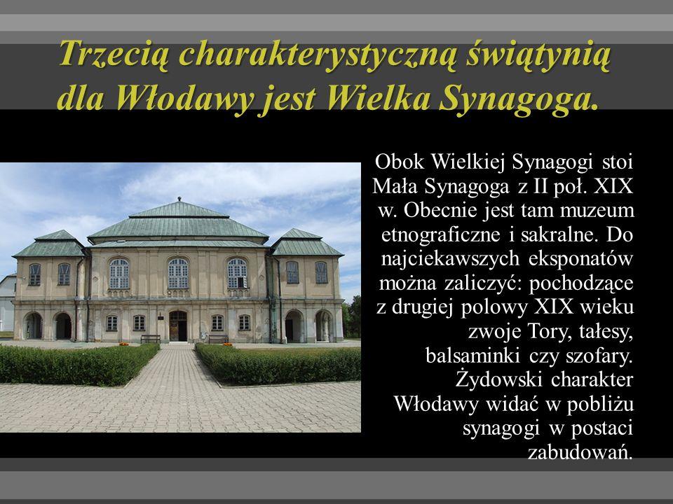 Trzecią charakterystyczną świątynią dla Włodawy jest Wielka Synagoga.
