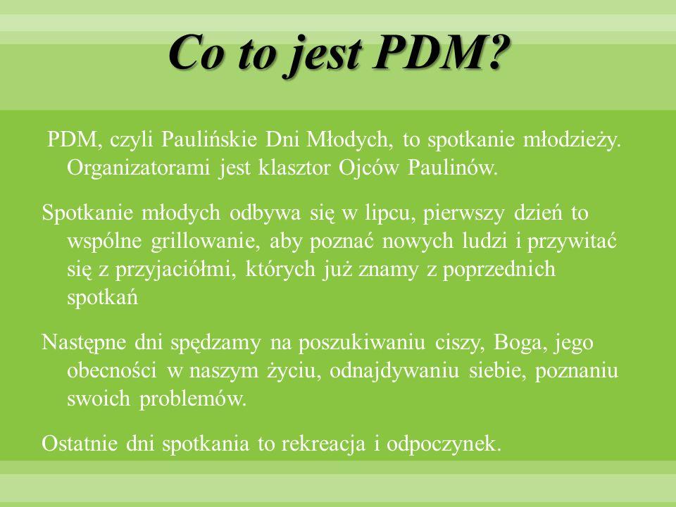 Co to jest PDM.PDM, czyli Paulińskie Dni Młodych, to spotkanie młodzieży.