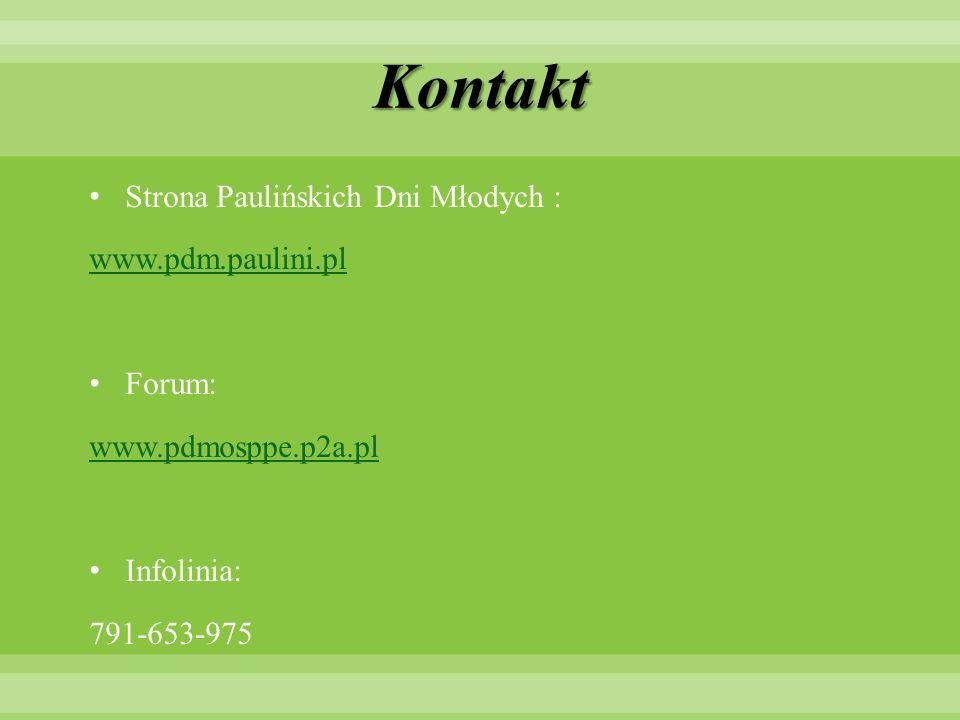 Kontakt Strona Paulińskich Dni Młodych : www.pdm.paulini.pl Forum: www.pdmosppe.p2a.pl Infolinia: 791-653-975