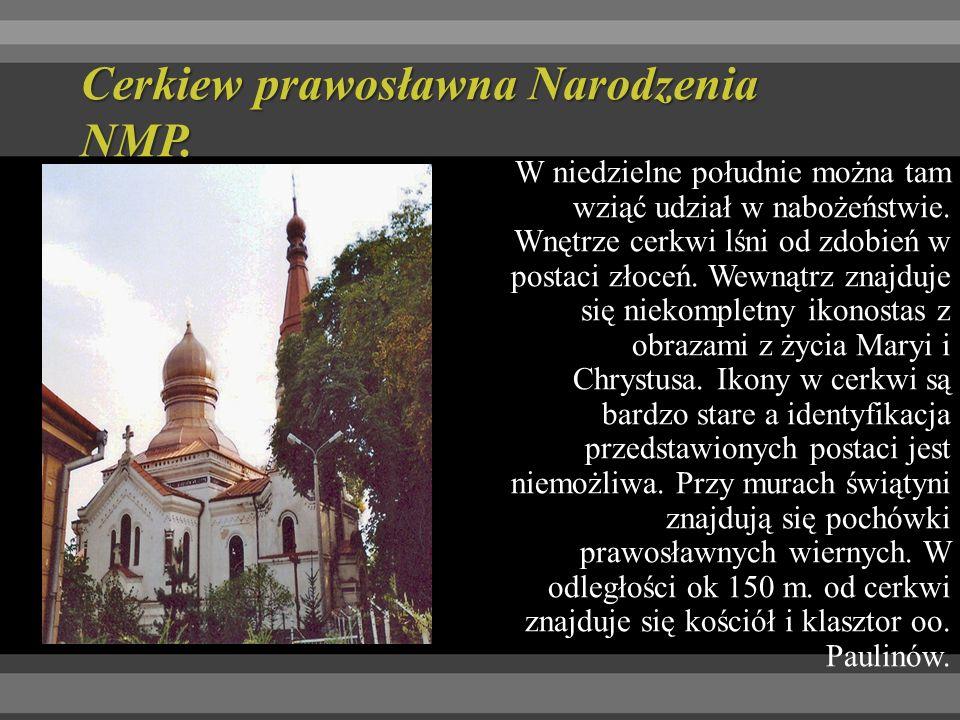Cerkiew prawosławna Narodzenia NMP.W niedzielne południe można tam wziąć udział w nabożeństwie.