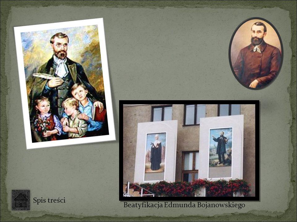 Beatyfikacja Edmunda Bojanowskiego Spis treści