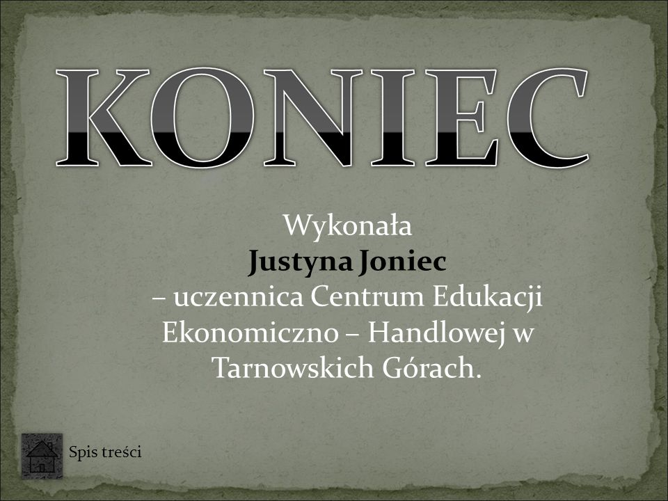 Wykonała Justyna Joniec – uczennica Centrum Edukacji Ekonomiczno – Handlowej w Tarnowskich Górach. Spis treści