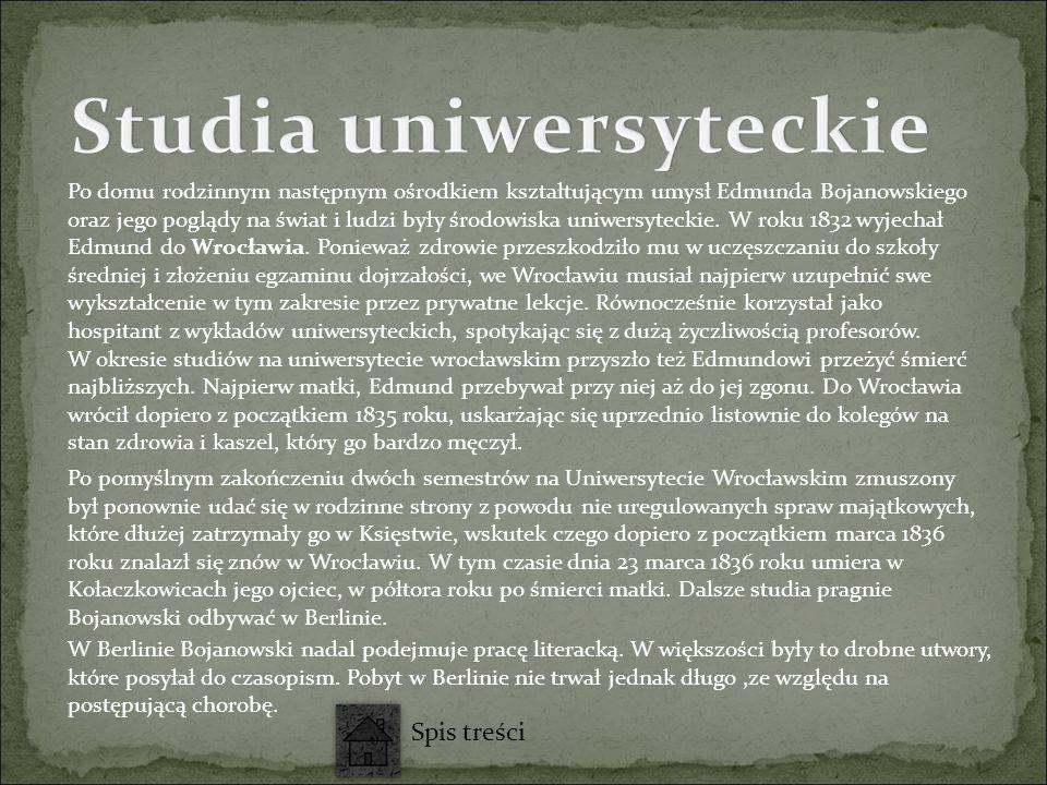 Po domu rodzinnym następnym ośrodkiem kształtującym umysł Edmunda Bojanowskiego oraz jego poglądy na świat i ludzi były środowiska uniwersyteckie.