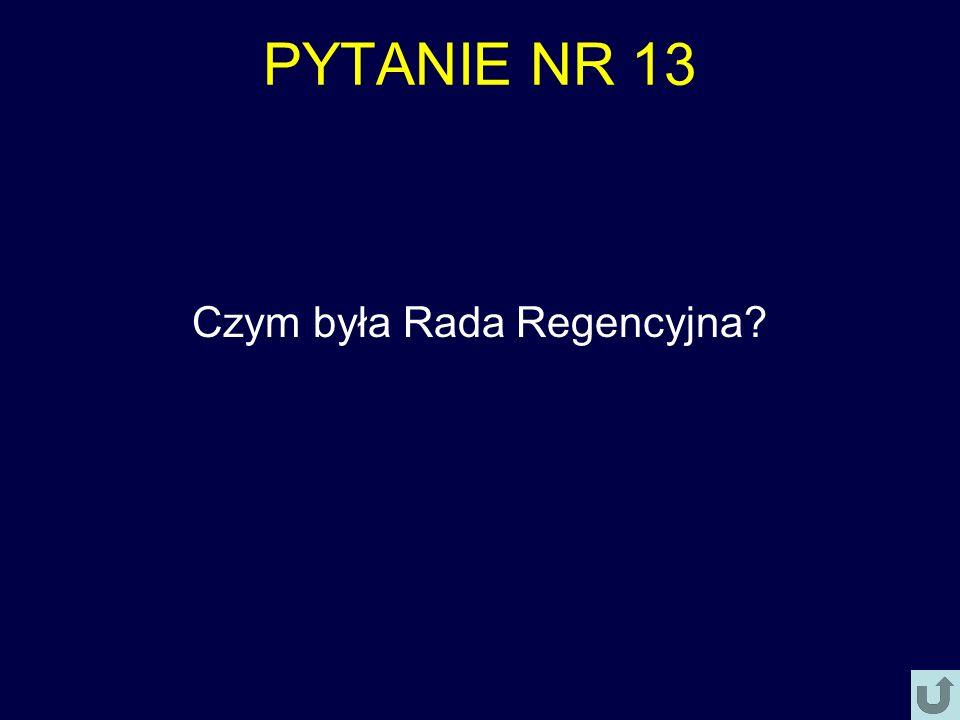 PYTANIE NR 13 Czym była Rada Regencyjna?