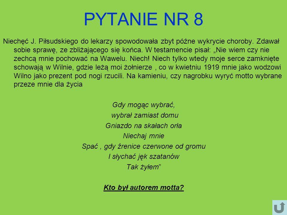 PYTANIE NR 8 Niechęć J. Piłsudskiego do lekarzy spowodowała zbyt późne wykrycie choroby. Zdawał sobie sprawę, ze zbliżającego się końca. W testamencie