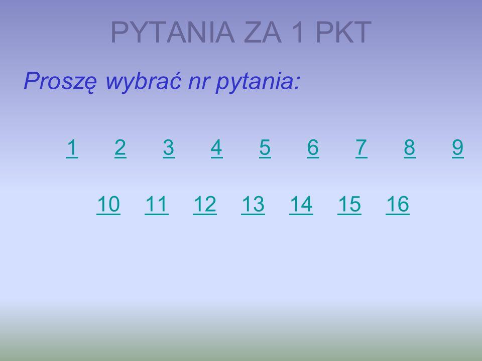 PYTANIA ZA 1 PKT Proszę wybrać nr pytania: 123456789 10111213141516