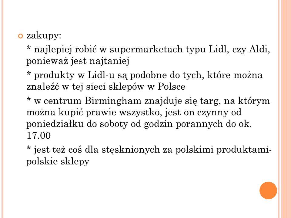 zakupy: * najlepiej robić w supermarketach typu Lidl, czy Aldi, ponieważ jest najtaniej * produkty w Lidl-u są podobne do tych, które można znaleźć w