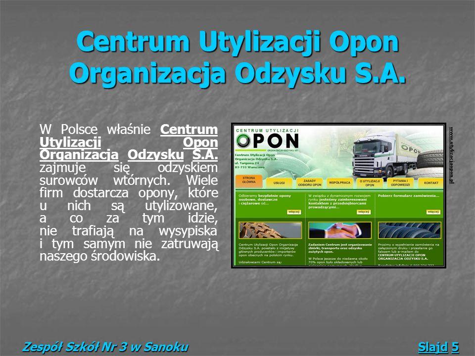 Centrum Utylizacji Opon Organizacja Odzysku S.A. W Polsce właśnie Centrum Utylizacji Opon Organizacja Odzysku S.A. zajmuje się odzyskiem surowców wtór