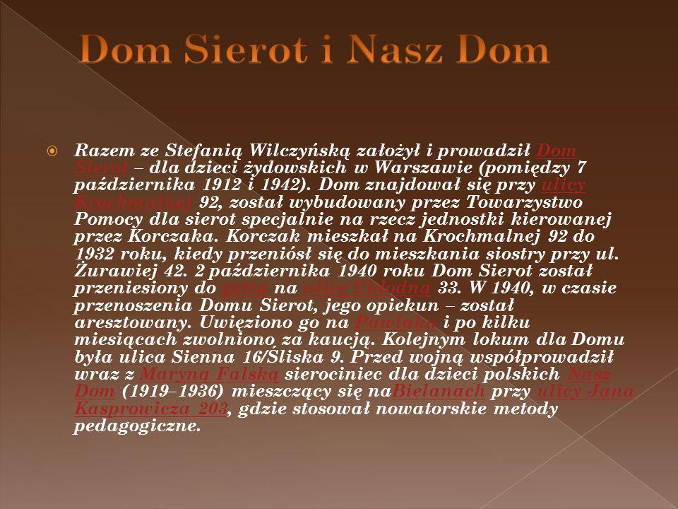 Razem ze Stefanią Wilczyńską założył i prowadził Dom Sierot – dla dzieci żydowskich w Warszawie (pomiędzy 7 października 1912 i 1942). Dom znajdował s